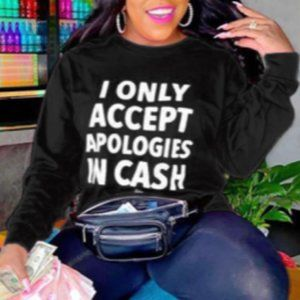 I Accept Apologies In Cash Sweatshirt